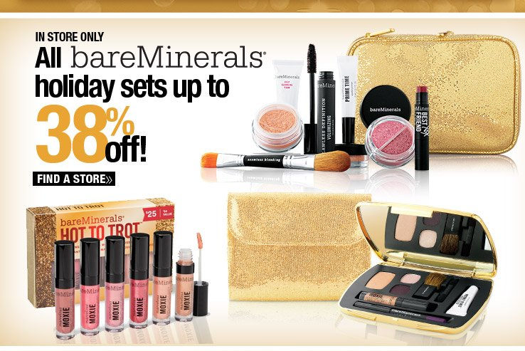 In Store Only - All bareMinerals holiday set up to 38% off. Find a Store.