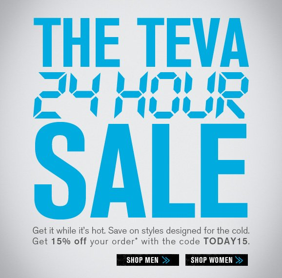 The Teva 24 hour sale - Get it while it's hot. Save on styles designed for the cold. Get 15% off your order* with the code TODAY15.
