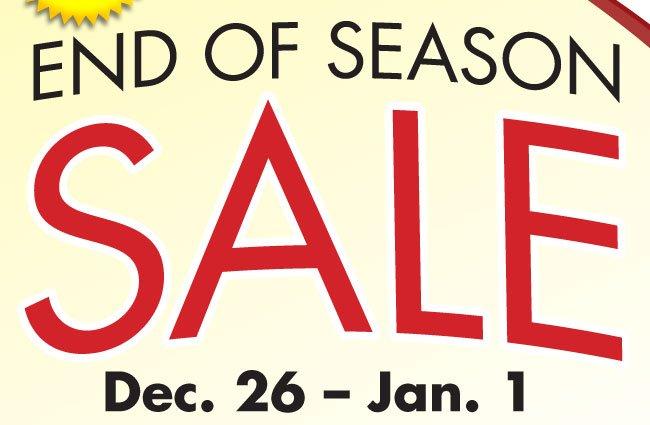 End of Season Sale. Dec.26 - Jan.1