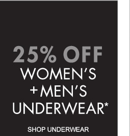 25% OFF WOMEN'S + MEN'S UNDERWEAR* (*PROMOTION ENDS 01.01.12 AT 11:59 PM/PT. EXCLUDES SALE. NOT VALID ON PREVIOUS PURCHASES.)