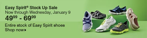 Easy Spirit® Stock Up Sale Now through Wednesday, January 9! 49.99 - 69.99 - Entire stock of Easy Spirit shoes. Shop now.