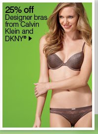 25% off Designer bras from Calvin Klein and DKNY®