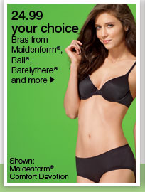 24.99 your choice Bras from Maidenform®, Bali®, Barelythere® and more