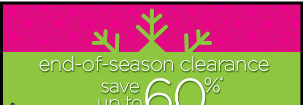 end-of-seaon clearance save up to 60%*