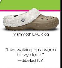 "mammoth EVO clog - ""Like walking on a warm fuzzy cloud."" - dibellad, NY"