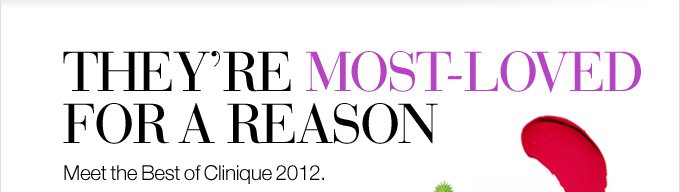 THEY'RE MOST-LOVED FOR A REASON. Meet the Best of  Clinique 2012.