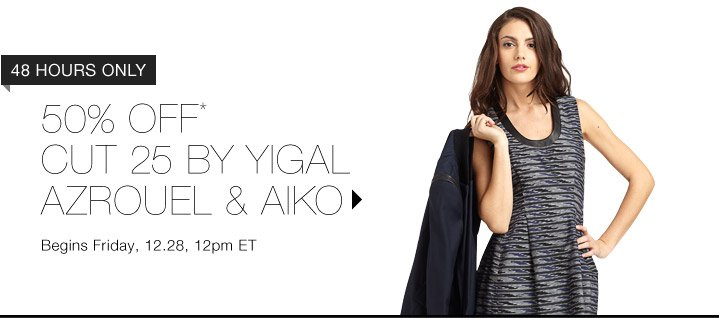 50% Off* Cut 25 By Yigal Azrouel & Aiko...Shop now