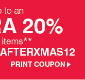 Plus, save an EXTRA 20% on sale price items** Promo code AFTERXMAS12. Print Coupon