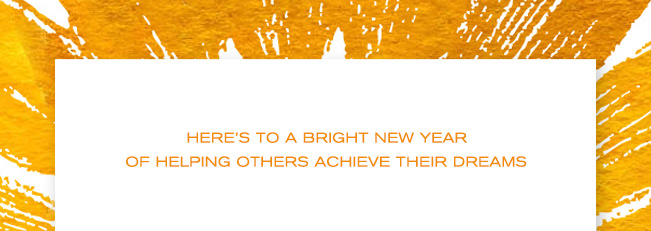 HERES TO A BRIGHT NEW YEAR OF HELPING OTHERS ACHEIVE THEIR DREAMS