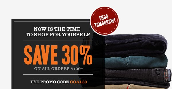 Now is the time to shop for yourself. Save 30% on all orders $100+. Use code COAL30