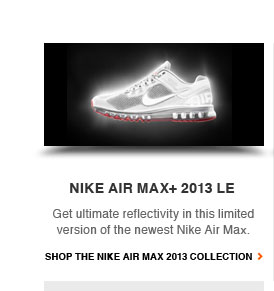 NIKE AIR MAX+ 2013 LE | Get ultimate reflectivity in this limited version of the newest Nike Air Max. | SHOP THE NIKE AIR MAX 2013 COLLECTION