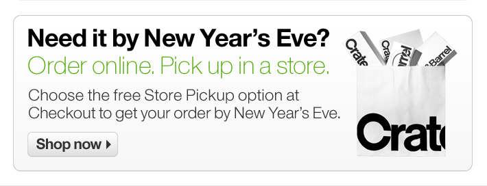 Need it by New Year's Eve? Order online.  Pick up in a store.