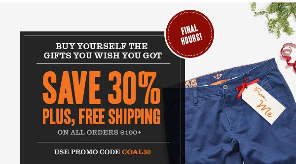 FINAL HOURS! Save 30% on All orders $100+. Plus, Free Shipping. Use code COAL30.