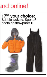 17.97 Your Choice: Bubble jackes, Sporto® boots or snowpants.