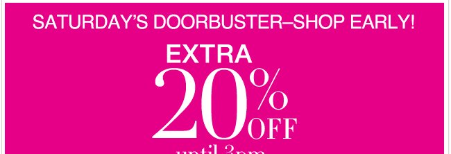 Save an EXTRA 20% until 3pm! After 3pm, Save an EXTRA 10%!