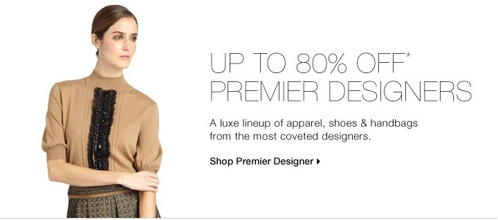 Up to 80% Off* Premier Designers