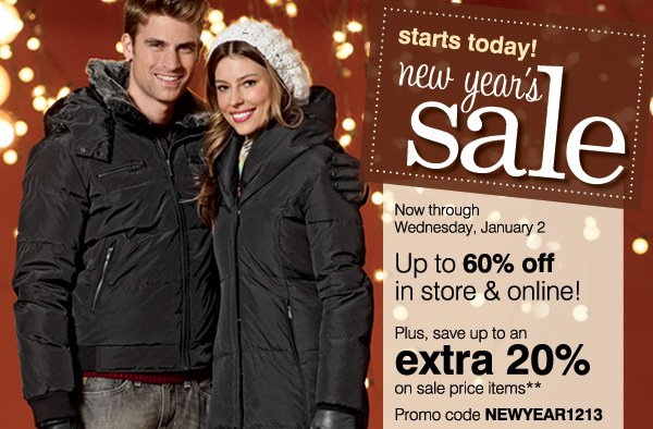 New Year's Sale Starts Today! Now through Wednesday, January 2 Up to 60% off in store & online! Plus, save up to an extra 20% on sale price items** Promo code NEWYEAR1213