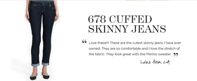 678 CUFFED SKINNY JEANS