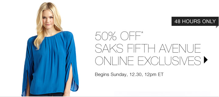 50% Off* Saks Fifth Avenue Exclusives...Shop Now