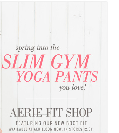 spring into the Slim Gym Yoga Pants you love! | Aerie fit shop featuring our new boot fit | Available at aerie.com now. In stores 12.31