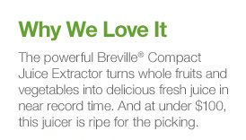 Why We Love It - Breville® Compact  Juice Extractor