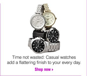 Time not wasted: Casual watches add a flattering finish to your every day. Shop now