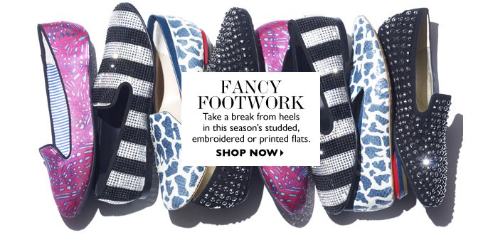 FANCY FOOTWORK Take a break from heels  in this season's studded, embroidered or printed flats. SHOP NOW