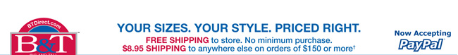 B&T Direct: Your Sizes. Your Style. Priced Right.