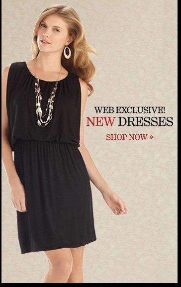 WEB EXCLUSIVE! NEW Dresses  SHOP NOW