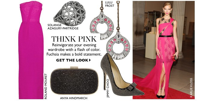 THINK PINK Reinvigorate your evening wardrobe with a flash of color. Fuchsia makes a bold statement. GET THE LOOK