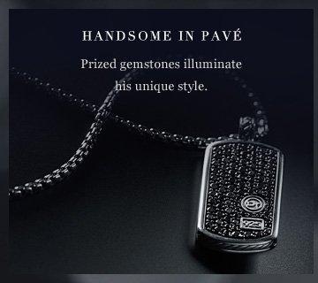 Handsome in Pave. Prized gemstones illuminate his unique style.