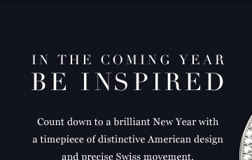 In the coming year be inspired. Count down to a brilliant New Year with a timepiece of distinctive American design and precise Swiss movement. Striking timepieces.