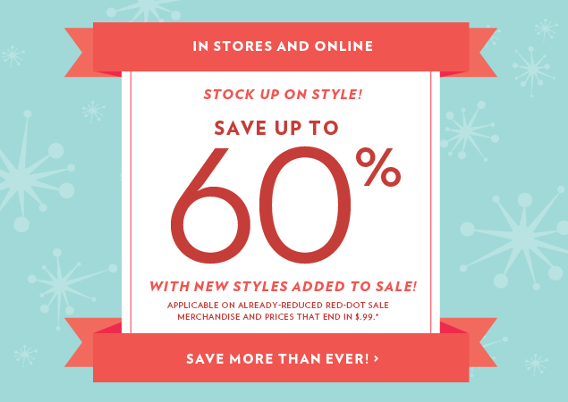 Stock up on Style! Save up to 60%! With New styles added to sale!