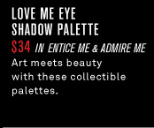 Love Me Eye Shadow Palettes