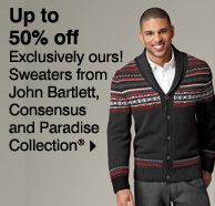 Up to 50% off Exclusively ours! Sweaters from John Bartlett, Consensus and Paradise Collection®