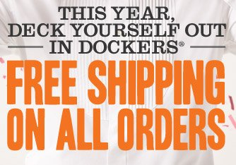 This year, deck yourself out in Dockers. FREE SHIPPING ON ALL ORDERS