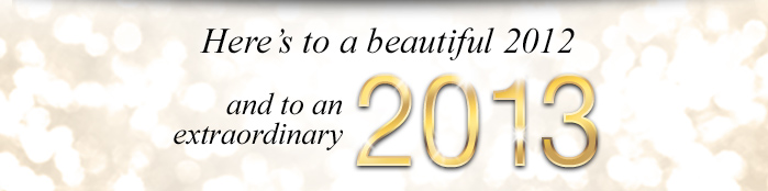 Here's to a beautiful 2012 and to an extraordinary 2013