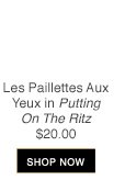 Les Paillettes Aux Yeux in Putting On The Ritz | $20.00 | SHOP NOW