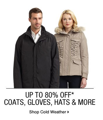 Up To 80% Off* Coats, Gloves, Hats & More