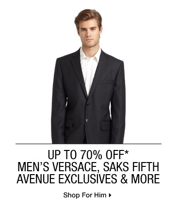 Up To 70% Off* Men's Versace, Saks Fifth Avenue Exclusives & More