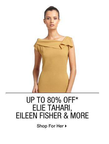 Up To 80% Off* Elie Tahari, Eileen Fisher & More