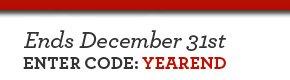 Ends December 31st Enter Code: YEAREND