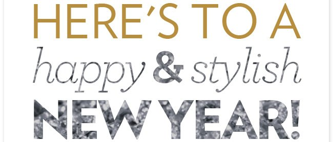 Here's to a happy and stylish NEW YEAR!