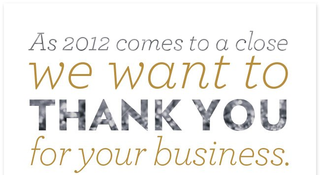 As 2012 comes to a close we want to THANK YOU for your business.