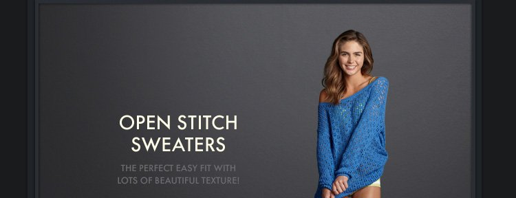 OPEN STITCH SWEATERS. THE  PERFECT EASY FIT WITH LOTS OF BEAUTIFUL TEXTURE!