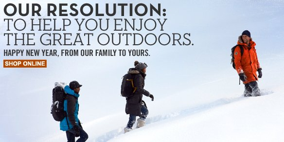 Our resolution: To help you enjoy the great outdoors. Happy New Year, from our family to yours. Shop online