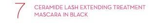 7. CERAMIDE LASH EXTENDING TREATMENT MASCARA IN BLACK