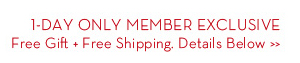 1-DAY ONLY MEMBER EXCLUSIVE. Free Gift + Free Shipping. Details Below.