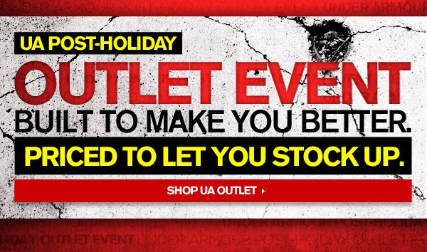 UA POST-HOLIDAY OUTLET EVENT - PRICED TO LET YOU STOCK UP. SHOP UA OUTLET.