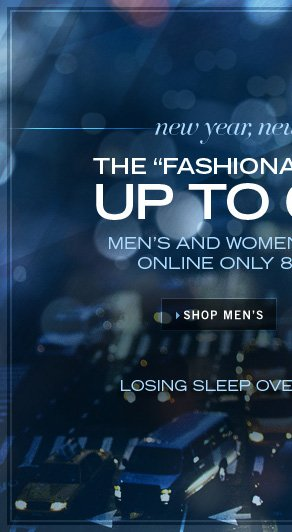 "THE ""FASHIONABLY LATE"" SALE: UP TO 60% OFF MEN'S AND WOMEN'S SELECT STYLES / SHOP MEN'S"